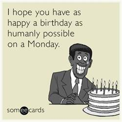 Happy Monday Funny E-cards Birthday