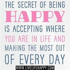 The secret of being happy is accepting where you are in li ...