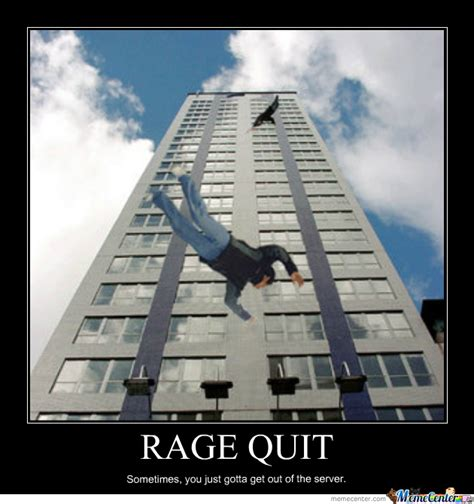 Rage Quit Meme - rage quit by vorax meme center