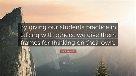 lev  vygotsky quote  giving  students practice