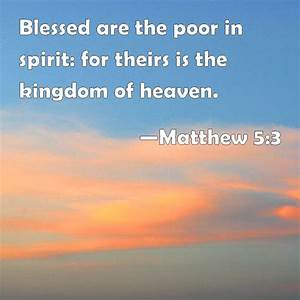 Matthew 5:3 Blessed are the poor in spirit: for theirs is ...