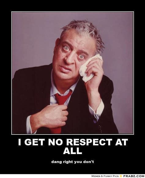 Rodney Dangerfield Memes - i get no respect rodney dangerfield quotes quotesgram