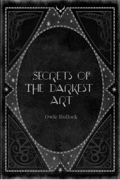 """Secrets of the Darkest Art - by Owle Bullock"" 