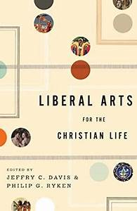 Liberal Arts for the Christian Life - Kindle edition by ...