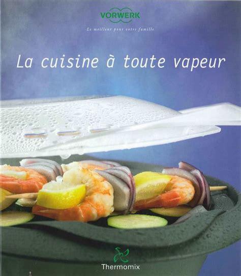 recette cuisine vapeur la cuisine à toute vapeur livre thermomix recettes