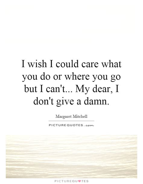 I Dont Give A Quotes Don T Give A Damn Quotes Sayings Don T Give A Damn
