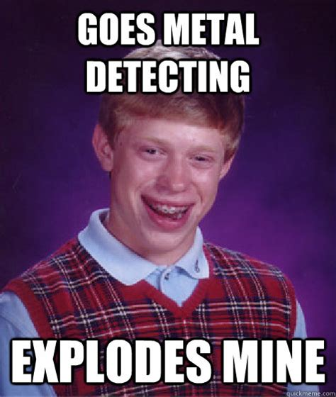 Metal Detector Meme - bad luck brian memes quickmeme