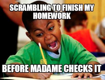 Madam Meme - meme creator scrambling to finish my homework before madame checks it meme generator at