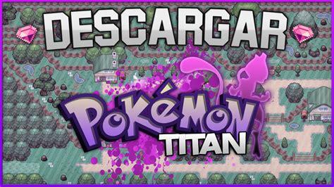 Descargar vídeos de youtube gratis con youtube video downloader. DESCARGAR POKÉMON TITAN en ESPAÑOL | Tutorial Fácil y ...