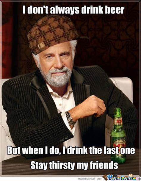 Stay Thirsty My Friends Meme - stay thirsty my friends by israel galvan 12 meme center