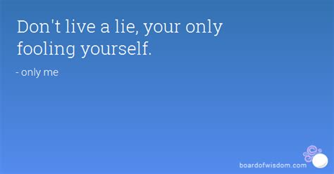 Don T Lie On Your Resume by Don T Live A Lie Your Only Fooling Yourself