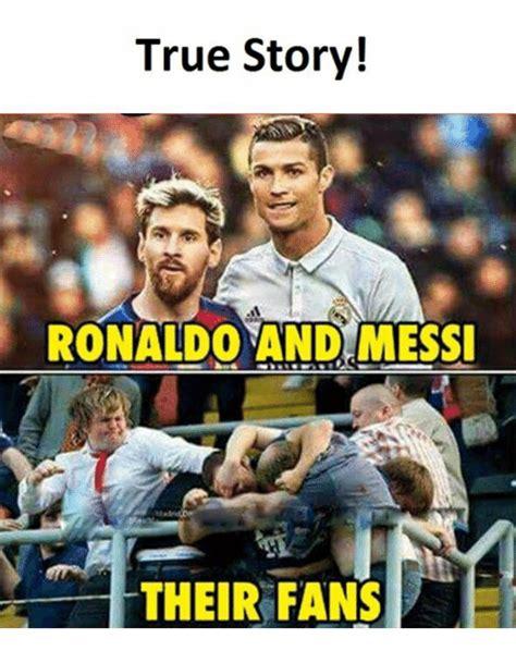 Ronaldo Memes - true story ronaldo and messi their fans true meme on me me