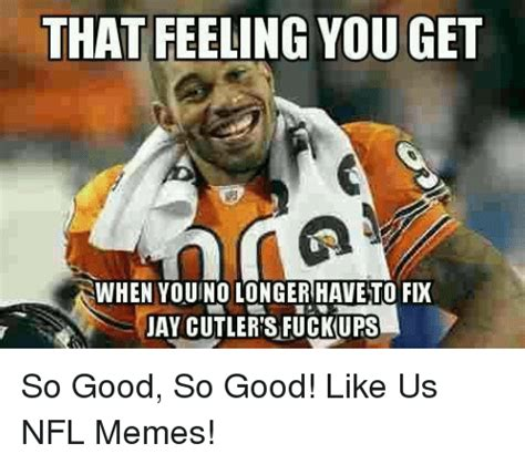 Jay Cutler Memes - 25 best memes about jay cutler jay nfl meme and memes jay cutler jay nfl meme and memes