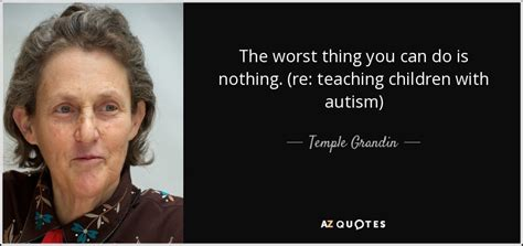 teaching preschoolers with autism temple grandin quote the worst thing you can do is 114