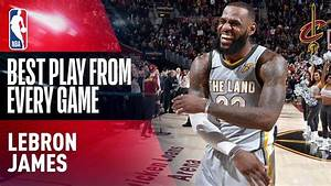 LeBron James' BEST PLAY from EVERY GAME (2017-2018) - YouTube