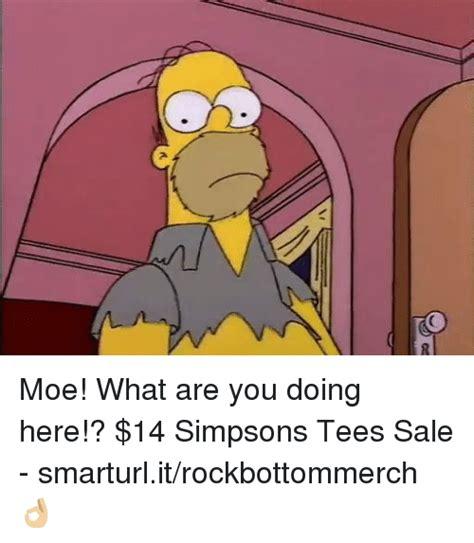 Moe Meme - moe what are you doing here 14 simpsons tees sale smarturlitrockbottommerch meme on