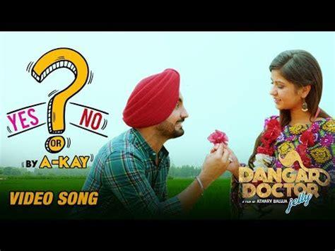 Yes Or No (new Punjabi Song) By Akay  Dangar Doctor