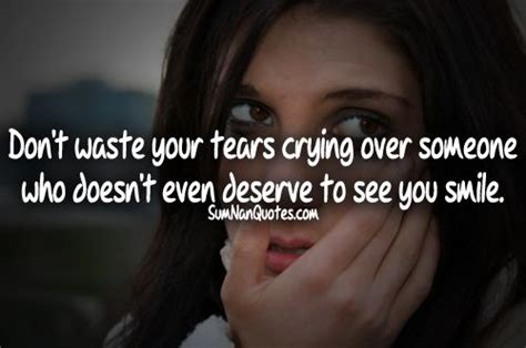 dont waste  tears crying    doesnt