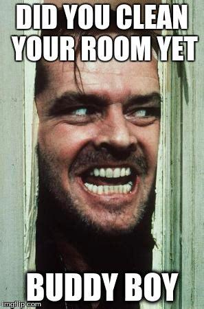 Clean Your Room Meme - heres johnny meme imgflip