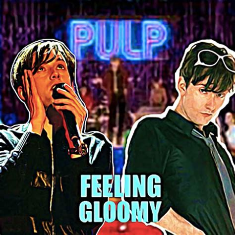 Reviews: Feeling Gloomy Live Stream - Pulp Special ...