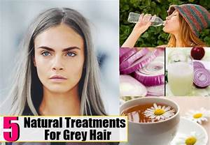 Grey Hair Natural Treatments And Cures Health Care A To Z
