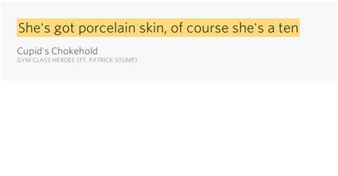 She's Got Porcelain Skin, Of Course She's A Ten