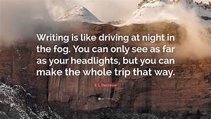 """E. L. Doctorow Quote: """"Writing is like driving at night in ..."""