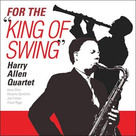 King Of Swing For The King Of Swing Harry Allen Hmv Books