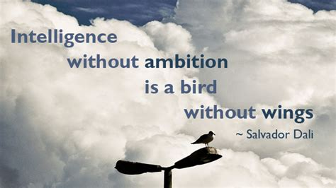 'Intelligence Without Ambition Is A Bird Without Wings ...