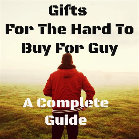 Gifts For The Hard To Buy For Guy  A Complete Guide The