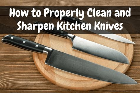 properly clean  sharpen kitchen knives