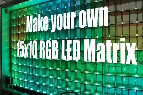 make your own led l make your own 15x10 rgb led matrix
