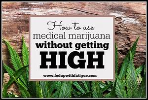 How To Use Medical Marijuana Without Getting High