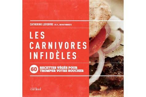 meilleur livre cuisine vegetarienne un nouveau livre de recettes axées sur l 39 alimentation