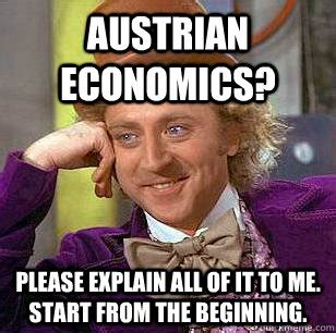Economics Memes - austrian economics please explain all of it to me start from the beginning condescending