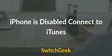 phone is disabled connect to itunes iphone cannot connect to itunes how to fix iphone is disabled connect to itunes fix switchgeek