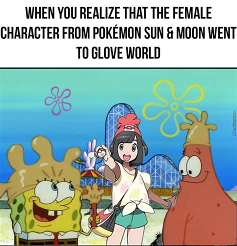 Pokemon Sun And Moon Memes - when you realize that the female character from pok 233 mon sun moon went to glove world by