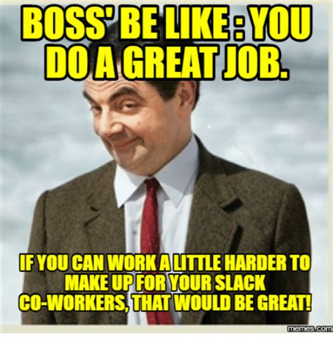 That Be Great Meme - 25 best memes about bosses be like bosses be like memes