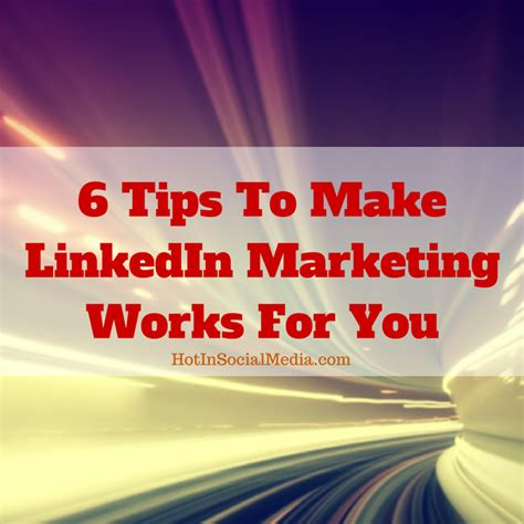 6 Effective Tips To Spice Up Your Linkedin Marketing