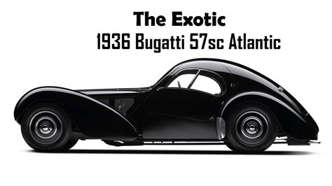 You have no obligation to purchase the product once you know the price. EXOTIC... 1936 Bugatti Type 57SC Atlantic - YouTube