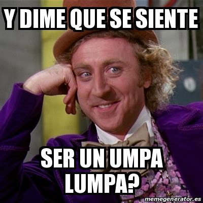 Umpa Lumpa Meme - meme willy wonka y dime que se siente ser un umpa lumpa 18210944