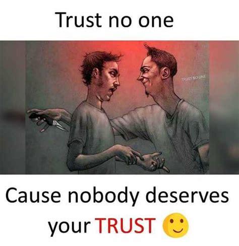 No Trust Meme - dopl3r com memes trust no one trust no one cause nobody deserves your trust