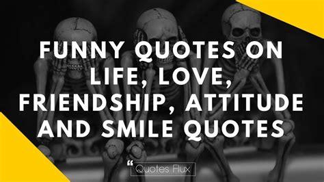funny quotes  life love friendship attitude  smile