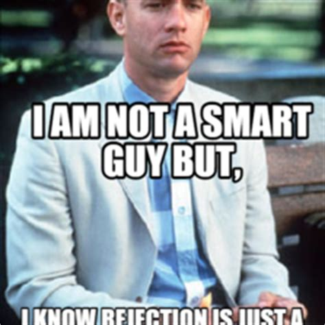 Rejection Meme - i am not a smart guy but i know rejection is just a push to a different direction bonk memes com