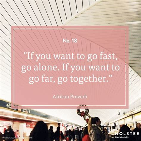 If You Want To Go Fast Go Alone If You Want To Go Far