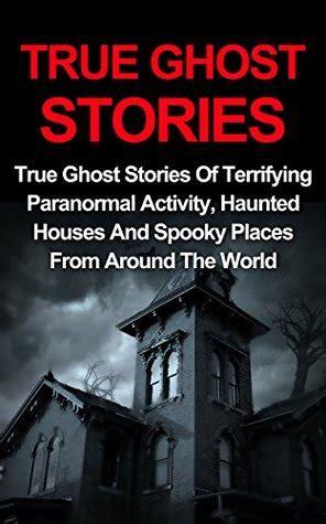 true ghost stories true ghost stories  terrifying