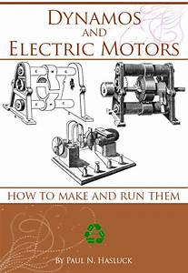 Dynamos And Electric Motors How To Make And Run Them With Numerous Engravings And Diagrams