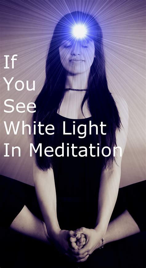 seeing flashes of white light spiritual what does it mean if you see white light in meditation