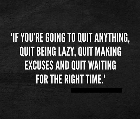 If You're Going To Quit Anythingquit Being Lazy, Quit