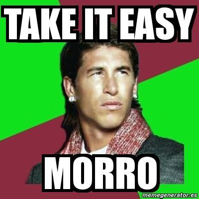 Take It Easy Mexican Meme - meme sergio ramos take it easy morro 36991